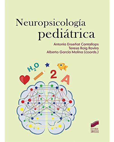 Neuropsicología pediátrica por Antonia/Roig Rovira, Teresa/García Molina, Alberto (coordinadores) Enseñat Cantallops