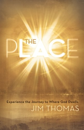 The Place: Experience the Journey to Where God Dwells