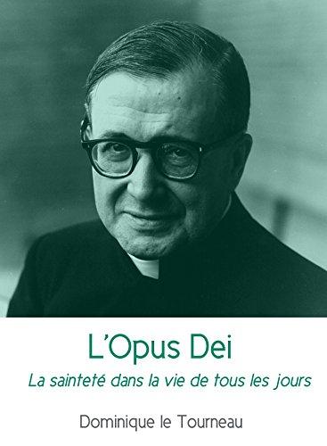 L'Opus Dei: La sainteté dans la vie de tous les jours