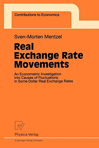 Real Exchange Rate Movements. An Econometric Investigation into Causes of Fluctuations in Some Dollar Real Exchange Rates (Contributions to Economics)
