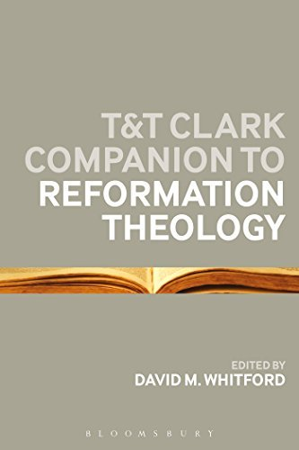 T&T Clark Companion to Reformation Theology: Written by Bloomsbury, 2014 Edition, Publisher: Bloomsbury T&T Clark [Paperback]