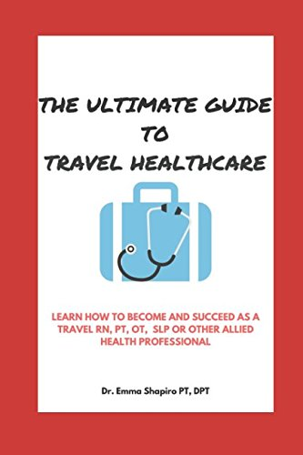 The Ultimate Guide To Travel Healthcare: Learn how