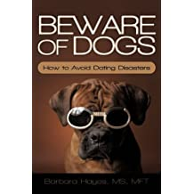 Beware of Dogs: How to Avoid Dating Disasters by Barbara Hayes MS Mft (2010-09-16)
