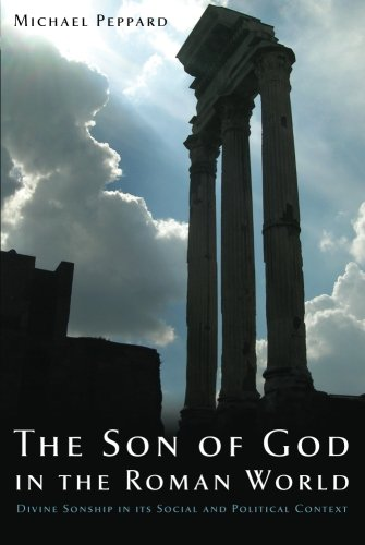 The Son of God in the Roman World: Divine Sonship in its Social and Political Context