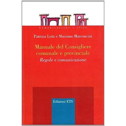 Manuale Del Consigliere Comunale E Provinciale. Regole E Comunicazione