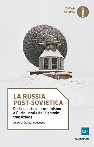La Russia post-sovietica. Dalla caduta del comunismo a Putin: storia della grande transizione