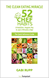 Clean Eating Miracle - 52 Chef Habits:: A Healthier, Happier You in Just 5 Minutes a Day! (The Quick Reference Guide) (English Edition)