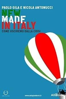 New Made in Italy: Come usciremo dalla crisi (Adagio) di [Gila, Paolo, Antonucci, Nicola]