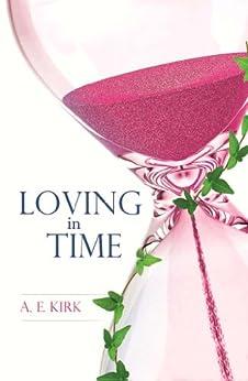 Loving in Time by [Kirk, Abi]