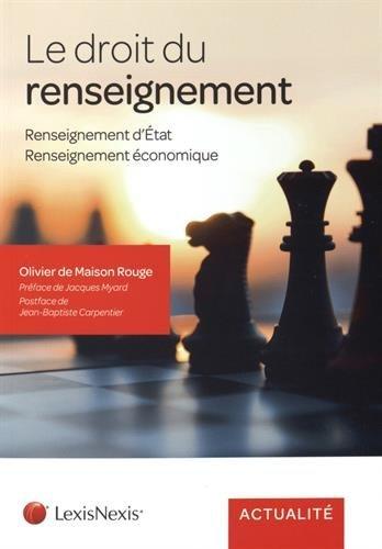 Le droit du renseignement: Renseignement d'Etat - Renseignement économique. par Olivier de Maison Rouge