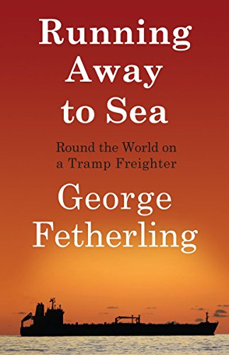 Running Away to Sea: Round the World on a Tramp Freighter by George Fetherling (11-Mar-2009) Paperback