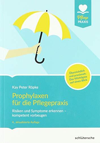 Prophylaxen für die Pflegepraxis: Risikofaktoren und Symptome erkennen - kompetent vorbeugen (PFLEGE kolleg)
