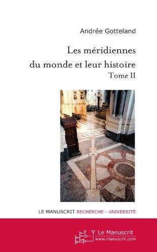 Les Méridiennes du monde et leur histoire : Tome II par Andrée Gotteland