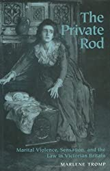 The Private Rod : Marital Violence, Sensation, and the Law in Victorian Britain by Marlene Tromp (2000-09-29)