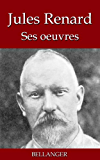 Jules Renard ; ses oeuvres - 22 titres