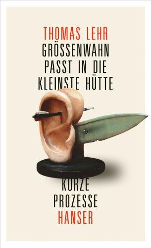 Buchseite und Rezensionen zu 'Größenwahn passt in die kleinste Hütte: Kurze Prozesse' von Thomas Lehr