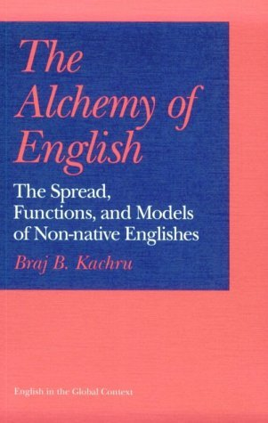 The Alchemy of English: The Spread, Functions, and Models of Non-native Englishes (English in the Global Context) by Braj B. Kachru (1990-09-01)