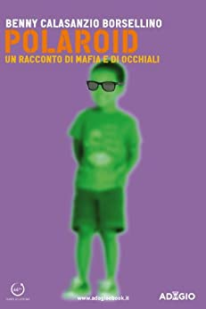 Polaroid: Un racconto di mafia e di occhiali (Adagio) di [Borsellino, Benny Calasanzio]