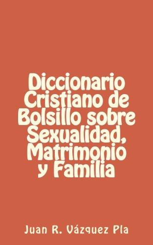 Diccionario Cristiano de Bolsillo sobre Sexualidad, Matrimonio y Familia: Volume 1 (LIBRITOS) por Juan R. Vázquez Pla M.A.
