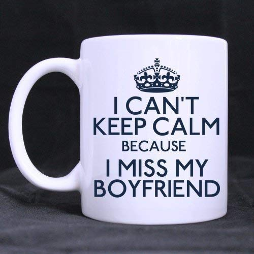 Valentine's Day Boyfriends Gifts Humor Quotes I Can't Keep Calm Because I Miss My Boyfriend Tea/Coffee/Wine Cup 100% Ceramic 11-Ounce White Mug