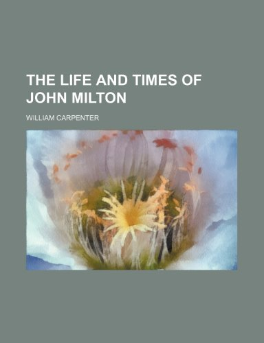 The Life and Times of John Milton