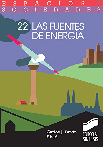 Las fuentes de energía (Espacios y sociedades) por Carlos Pardo Abad