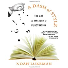 A Dash of Style: The Art and Mastery of Punctuation by Noah Lukeman (2007-04-17)