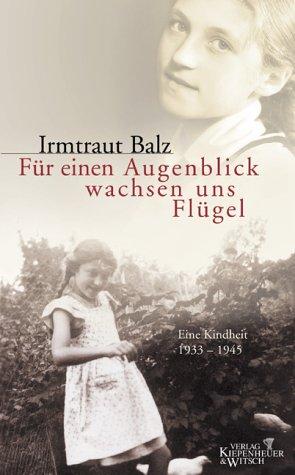 Für einen Augenblick wachsen uns Flügel: Eine Kindheit 1933-1945