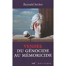 Vendée : du génocide au mémoricide : Mécanique d'un crime légal contre l'humanité