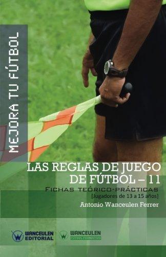 Mejora tu Fútbol: las reglas de juego de Fútbol-11: Fichas teórico-prácticas para jugadores de 13 a 15 años (Wanceulen Fútbol Formativo) por Antonio Wanceulen Ferrer