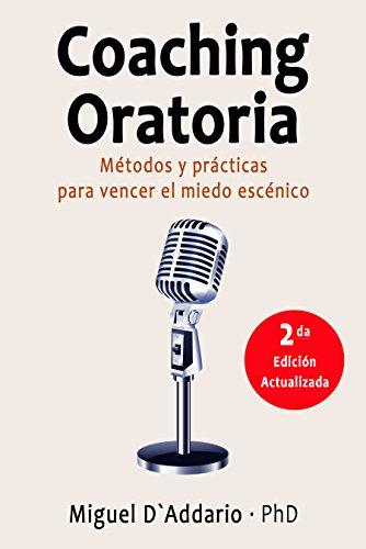 Coaching oratoria: Métodos y prácticas para vencer el miedo escénico por Miguel D'Addario