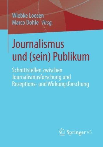 Journalismus und (sein) Publikum: Schnittstellen zwischen Journalismusforschung und Rezeptions- und Wirkungsforschung (German Edition) (2014-01-31)