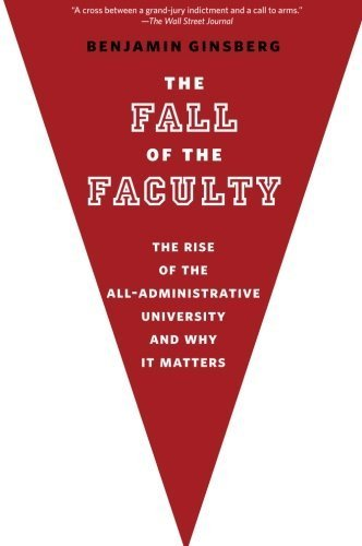 The Fall of the Faculty by Ginsberg, Benjamin (2013) Paperback
