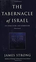 The Tabernacle of Israel: Its Structure and Symbolism by James Strong (2003-09-03)