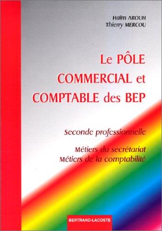 LE POLE COMMERCIAL ET COMPTABLE DES BEP 2NDE PROFESSIONNELLE SECRETARIAT ET COMPTABILITE. Cours, Exercices, Applications informatiques