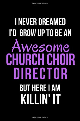 I Never Dreamed I'd Grow Up to Be an Awesome Church Choir Director But Here I Am Killin' It: Blank Line Journal