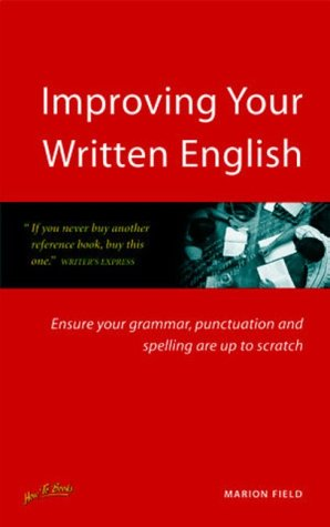 Improving Your Written English: Ensure Your Grammar, Punctuation and Spelling are Up to Scratch (How to)