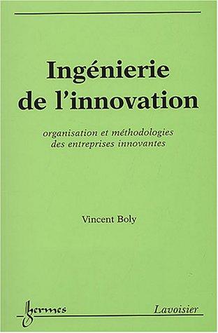 Ingénierie de l'innovation : Organisation et méthodologies des entreprises innovantes