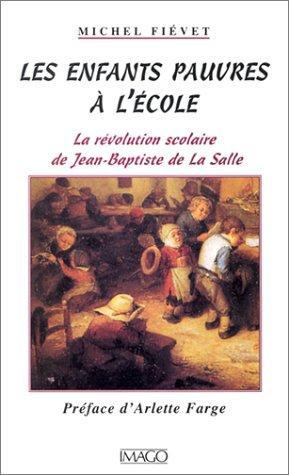 Les Enfants pauvres à l'école : La révolution scolaire de Jean-Baptiste de La Salle par Michel Fiévet