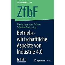 Betriebswirtschaftliche Aspekte von Industrie 4.0 (ZfbF-Sonderheft, Band 71)