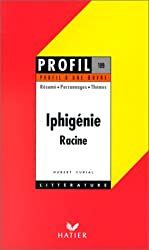 Profil d'une oeuvre : Iphigénie, Racine