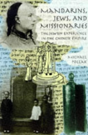 Mandarins, Jews and Missionaries: Jewish Experience in the Chinese Empire por Michael Pollak