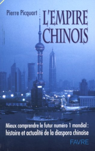 L'empire chinois : Mieux comprendre le futur numéro 1 mondial : histoire et actualité de la diaspora chinoise