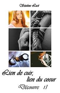 Lien de cuir, lien du coeur, tome 1 : Découvre par Sixtine Lust