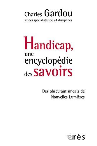 Handicap, une encyclopédie des savoirs : Des obscurantismes à de Nouvelles Lumières