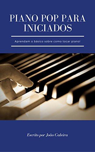 Piano Pop Para Iniciados: Aprender o básico do piano (Portuguese Edition) por João Caleira