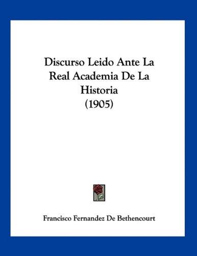 Discurso Leido Ante La Real Academia de La Historia (1905)