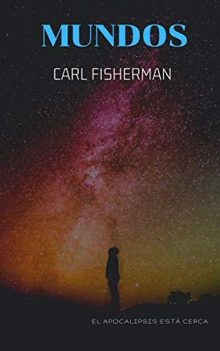 Mundos: El Apocalipsis está cerca por Carl  Fisherman