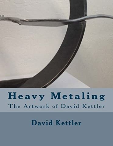 Heavy Metaling: The Artwork of David Kettler