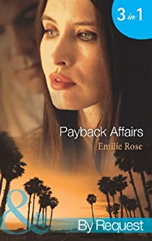 Payback Affairs: Shattered by the CEO / Bound by the Kincaid Baby / Wed by Deception (Mills & Boon By Request) (The Payback Affairs, Book 1) by [Rose, Emilie]